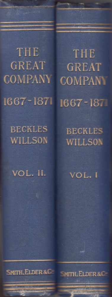 The Great Company (1667-1871): Being A History of the Honourable Company of Merchants Adventures Trading into Hudson's Bay. Beckles Willson.