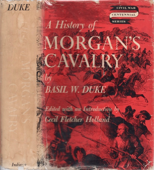 A History of Morgan's Cavalry. Basil W. Duke, Cecil Fletcher Holland.