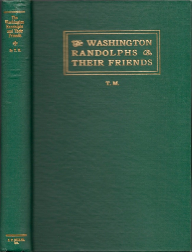 The Washington Randolphs and Their Friends: Extracts from the Diary of A Lady of Old Virginia. T. M., selected and, Anna Mary Macleod.