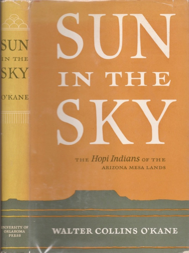 Sun in the Sky: The Hopi Indians of the Arizona Mesa Lands. Waleter Collins O' Kane.