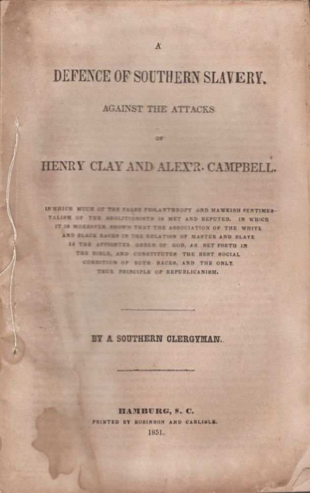 A Defence of Southern Slavery Against the Attacks of Henry Clay and Alex'R Campbell. Rev. Iveson L. Brookes.