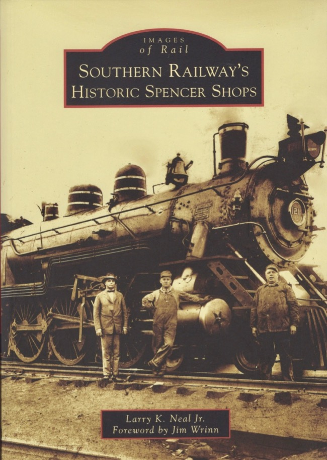 Images of Rail: Southern Railway's Historic Spencer Shops. Larry K. Jr Neal.