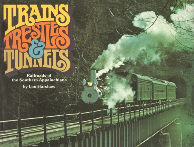 Trains, Trestles & Tunnels: Railroads of the Southern Appalachians. Lou Harshaw.