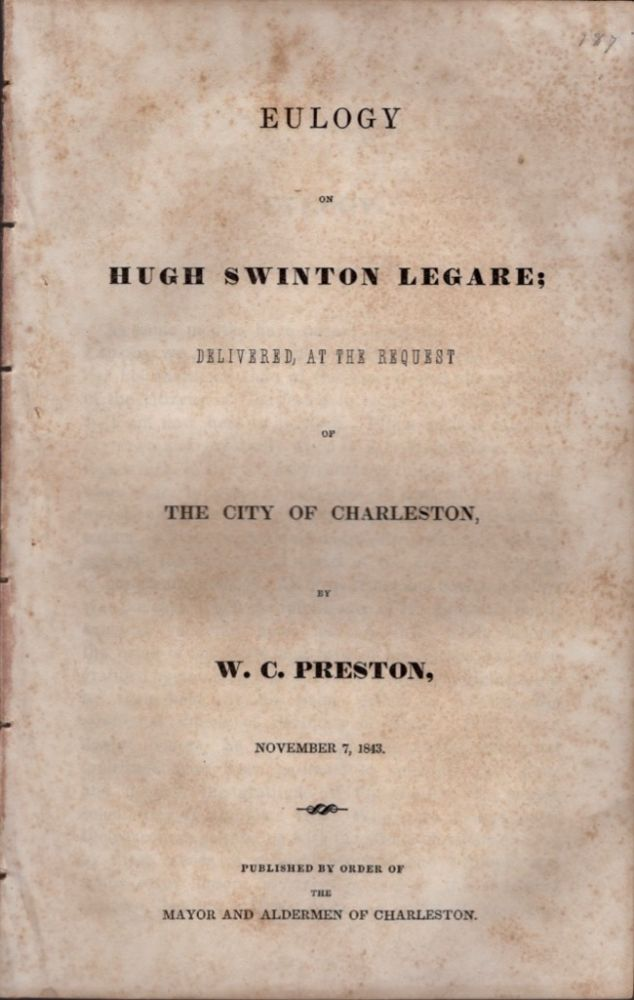 Eulogy on Hugh Swinton Legare; Delivered at the Request of the City of Charleston By W. C. Preston, November 7, 1843. W. C. Preston.