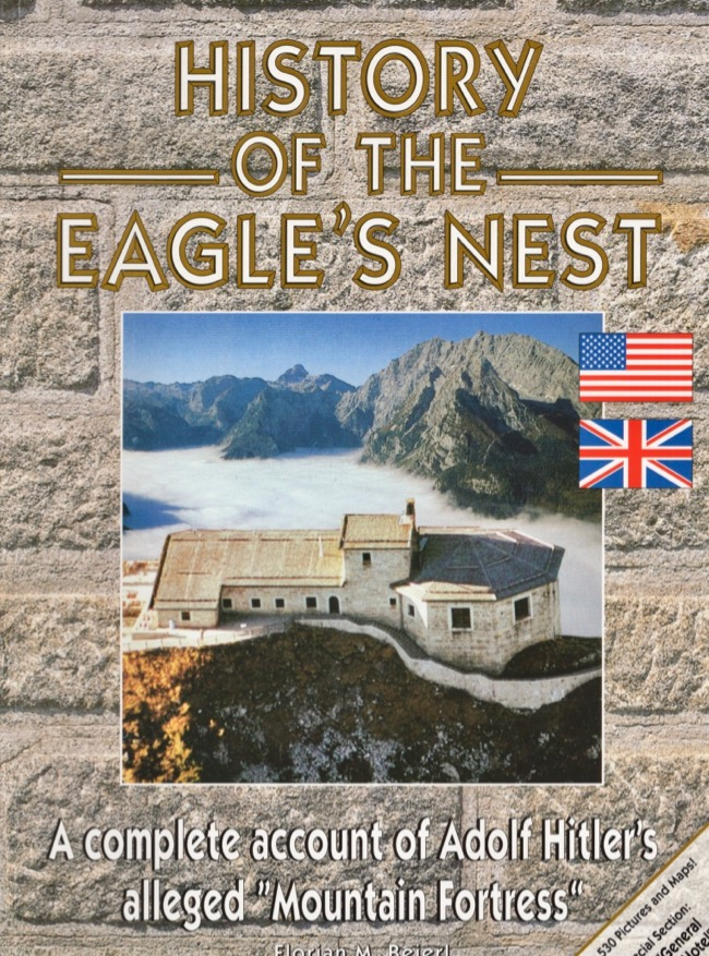 """History of the Eagle's Nest: A complete account of Adolf Hitler's alleged """"Mountain Fortress"""" Florian M. Beierl."""