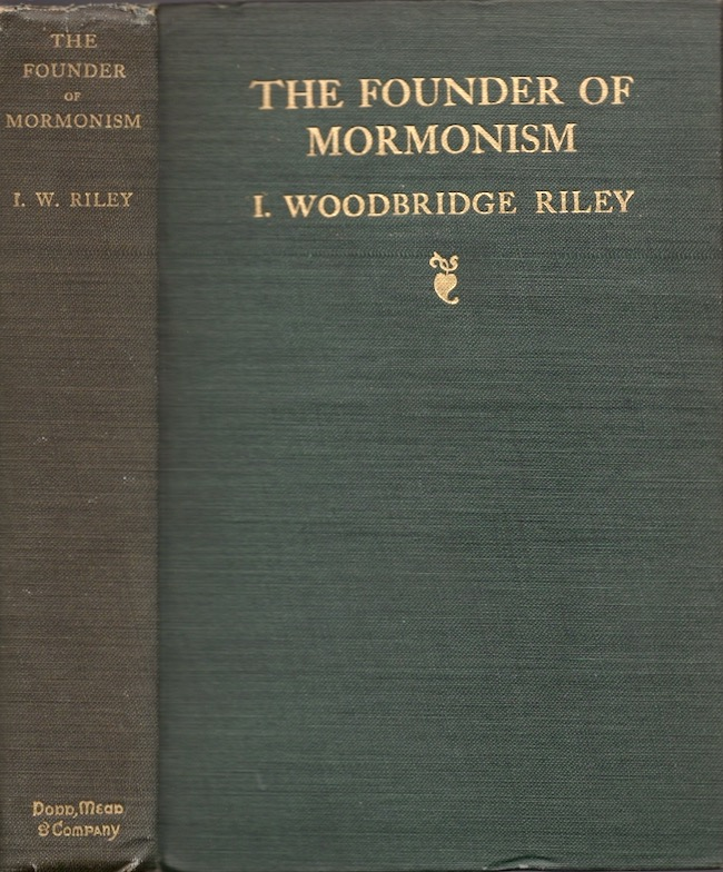 The Founder of Mormonism A Psychological Study of Joseph Smith, Jr. I. Woodbridge Riley, one time Instructer in English New York University.