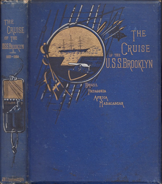 The Cruise of the Brooklyn. A Journal of the Principal Events of a Three Years' Cruise in the U.S. Flag-Ship Brooklyn, In the South Atlantic Station, Extending South to the Equator From Cape Horn East to the Limits in the Indian Ocean on the Seventieth Meridan of East Longitude. W. H. Beehler, Lieut. U. S. Navy.