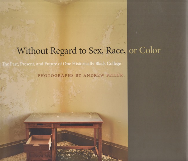 Without Regard To Sex, Race, or Color: The Past, Present, and Future of One Historically Black College. Andrew Feiler.