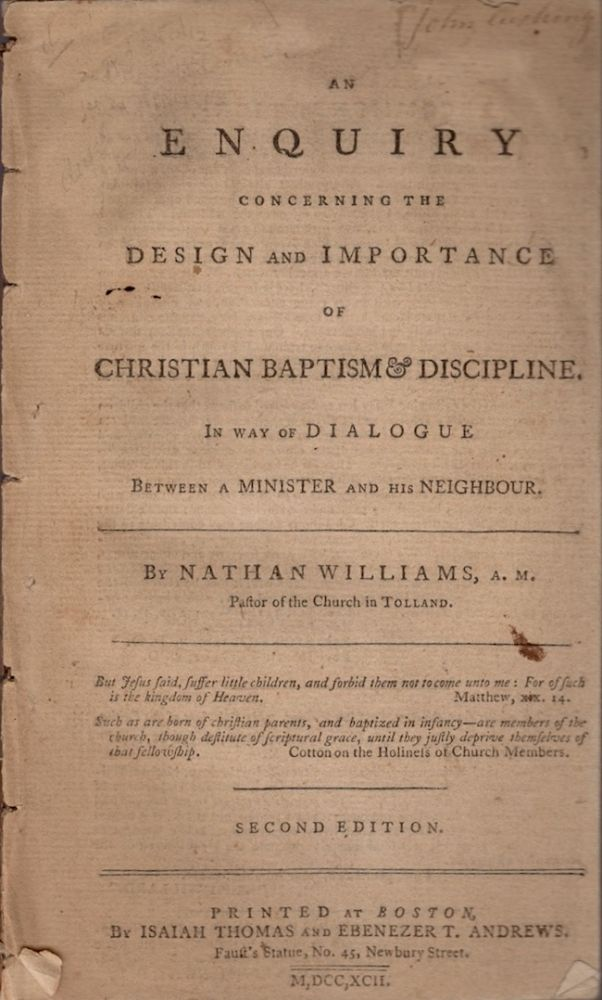 An Enquiry Concerning the Design and Importance of Christian Baptism & Discipline. In way of Dialogue Between a Minister and His Neighbour. Nathan Willliams.