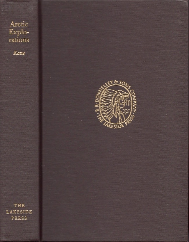 Arctic Explorations: The Second Grinnell Expedition In Search of Sir John Franklin 1853, 54, 55. Elisha Kent Kane, Chauncey Loomis, Constance Martin.