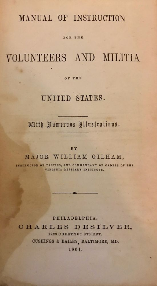 Manual of Instruction For the Volunteers and Militia of the United States. instructor of tactics, Commandant of Cadets of the Virginia Military Institute.
