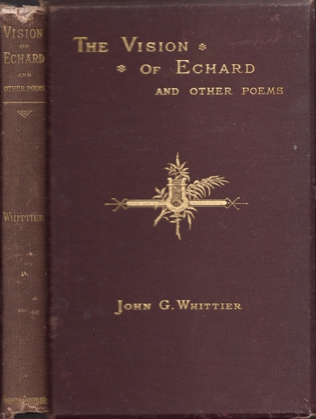 The Vision of Echard and Other Poems. John G. Whittier.