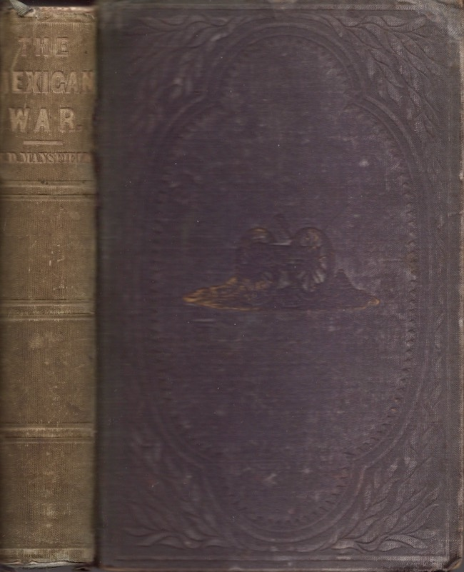 The Mexican War: A History of Its Origin. Edward D. Mansfield, graduate of the United States Military Academy.