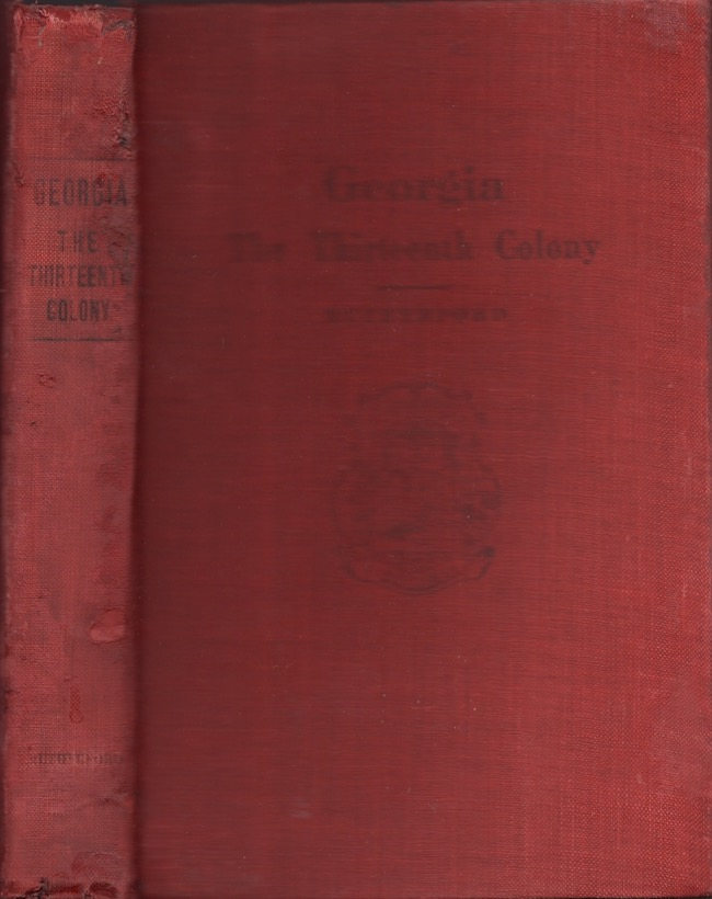 Georgia: The Thirteenth Colony. Mildred Lewis Rutherford, U. D. C. State Historian.