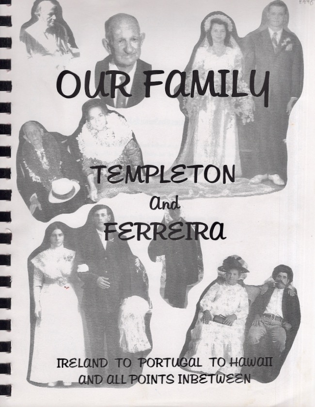 Family Templeton and Ferreira: Ireland to Portugal to Hawaii and all Points In between. Betty Ramos.