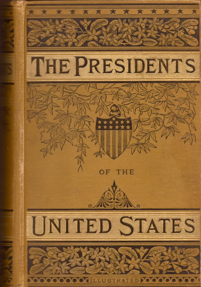 Lives of the Presidents of The United States of America, From Washington to the Present time. John S. C. Abbott, Russell H. Conwell.