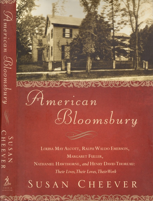 American Bloomsbury: Louisa May Alcott, Ralph Waldo Emerson, Margaret Fuller, Nathaniel Hawthorne, and Henry David Thoreau: Their Lives, Their Loves, Their Work. Susan Cheever.