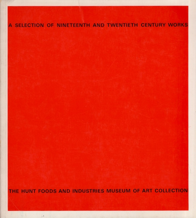 A Selection of Nineteenth and Twentieth Century Works from The Hunt Foods and Industries Museum of Art Collection. John Coplans.