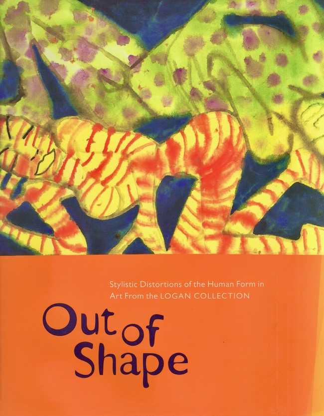 Out Of Shape: Stylistic Distortions Of The Human Form In Art From The Logan Collection. Mary-Kay Lombino.