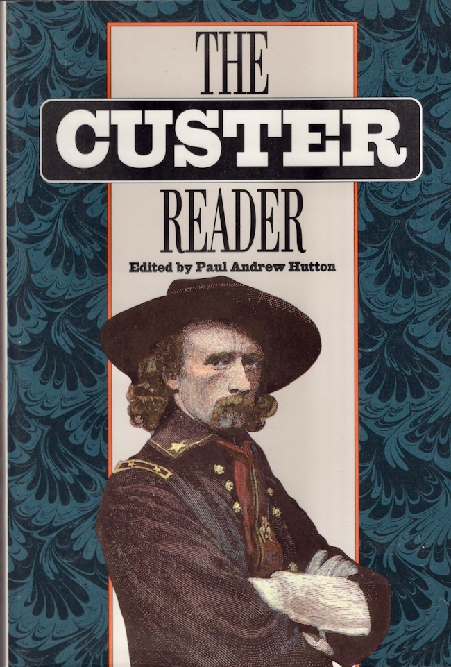 The Custer Reader. Paul Andrew Hutton.
