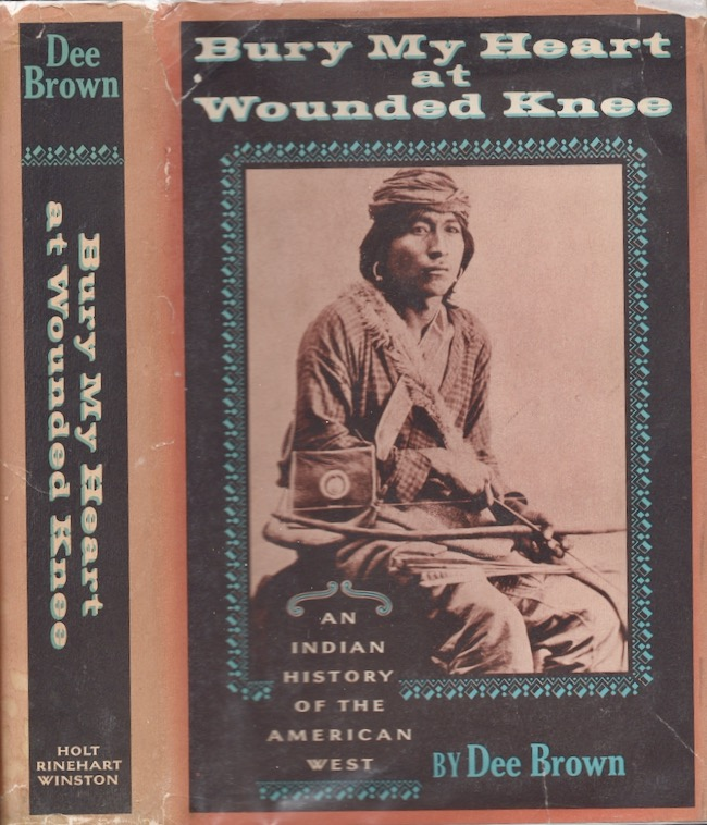 Bury My Heart at Wounded Knee: An Indian History of the American West. Dee Bron.