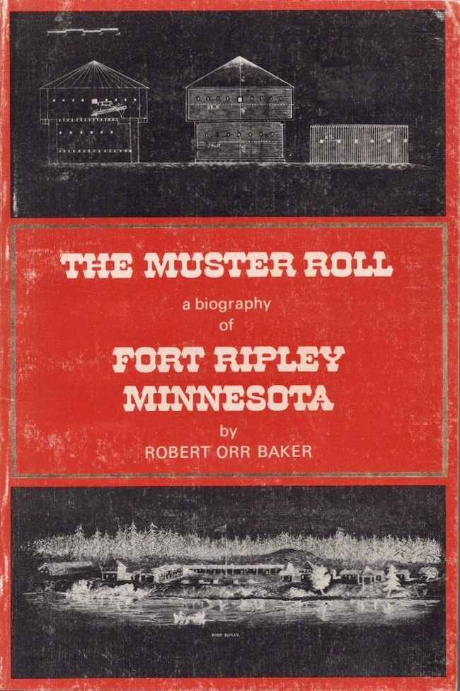 The Muster Roll a biography of Fort Ripley Minnesota. Robert Orr Baker.