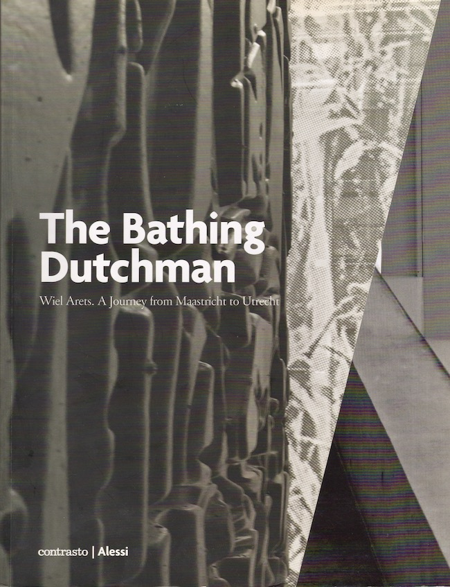 The Bathing Dutchman: Wiel Arets. A Journey from Maastricht to Utrecht. Alberto Alessi, Wiel Arets.