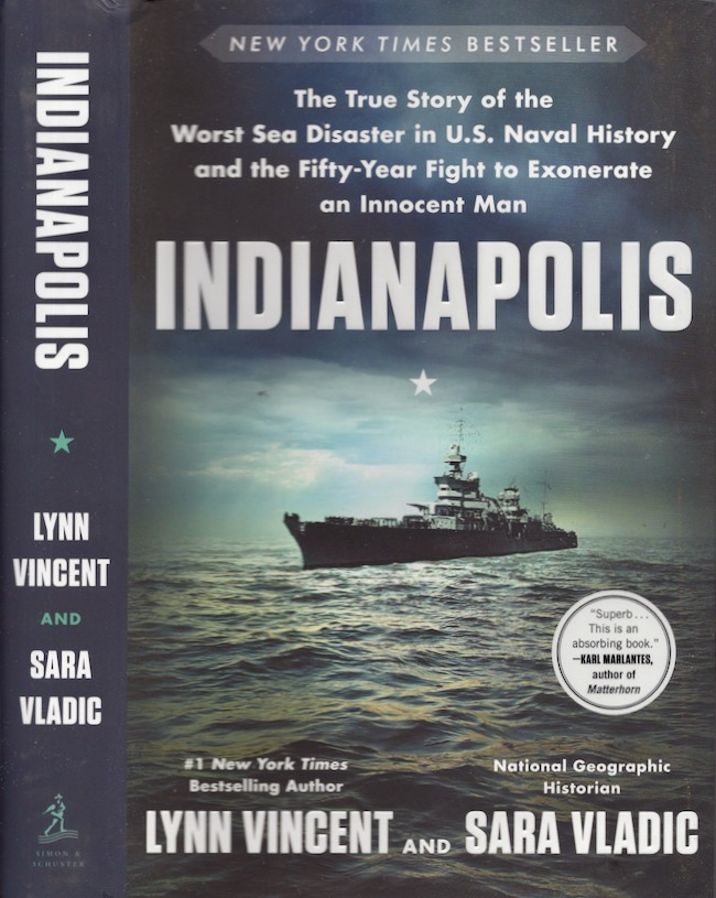 Indianapolis The True Story of the Worst Sea Disaster in U.S. Naval History and the Fifty-Year Fight to Exonerate an Innocent Man. Lynn Vincent, Sara Vladic.