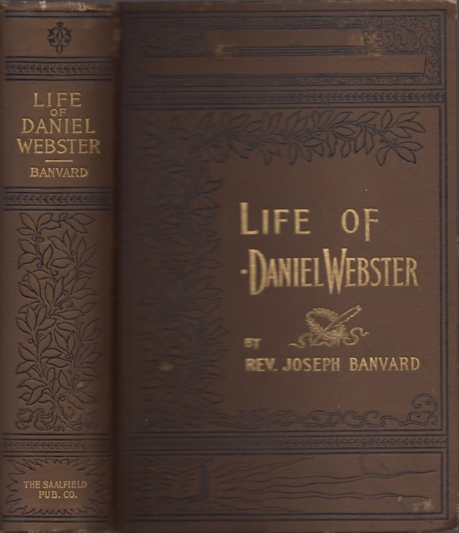 Daniel Webster His Life and Public Services. Rev. Joseph Banvard.