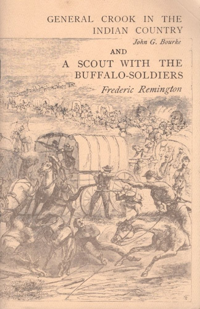 General Crook in the Indian Country [AND] A Scout with the Buffalo Soldiers. John G. Bourke, Frederic Remington.