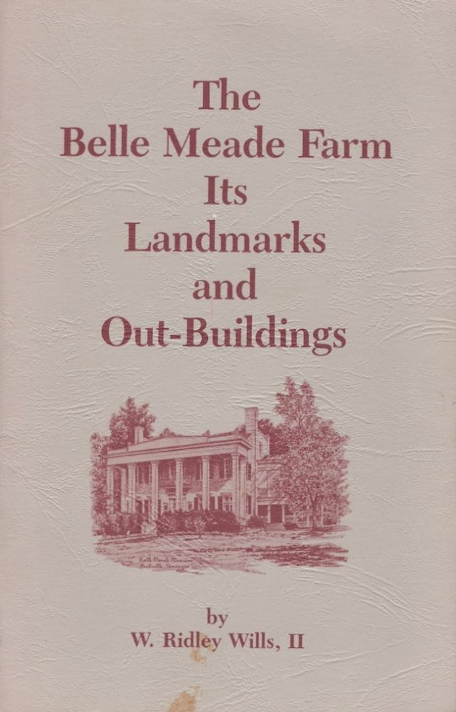 The Belle Meade Farm Its Landmarks and Out-Buildings. W. Ridley II Wills.
