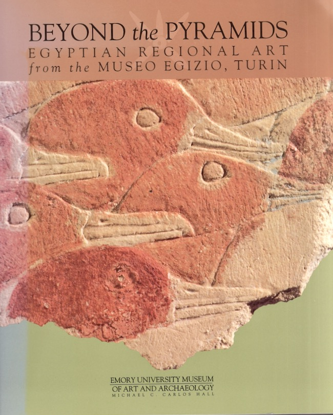 Beyond the Pyramids Egyptian Regional Art from the Museo Egizio, Turin. Gay Robins.
