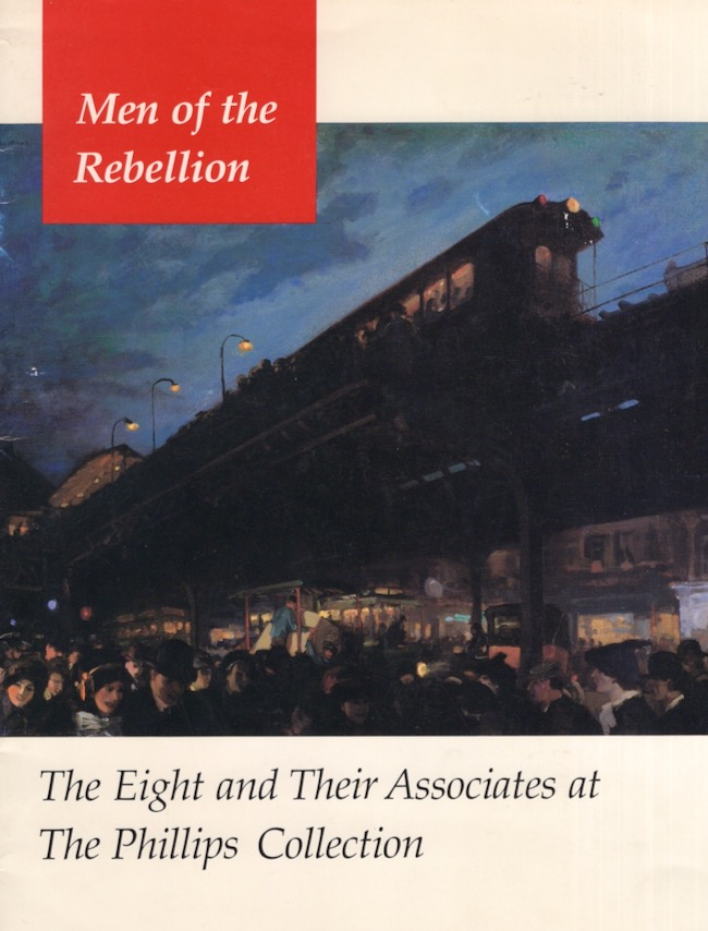 Men of the Rebellion: The Eight and Their Associates. Elizabeth Hutton Turner, Curator.
