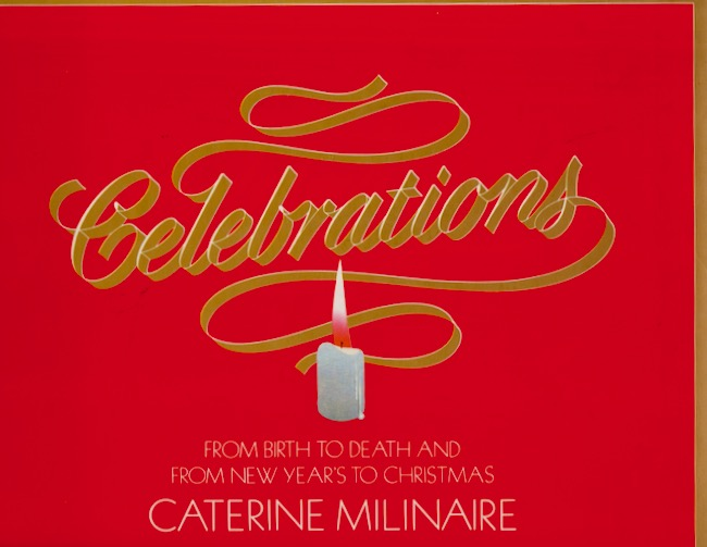 Celebrations: From Birth To Death And From New Years To Christmas. Caterine Milinaire.