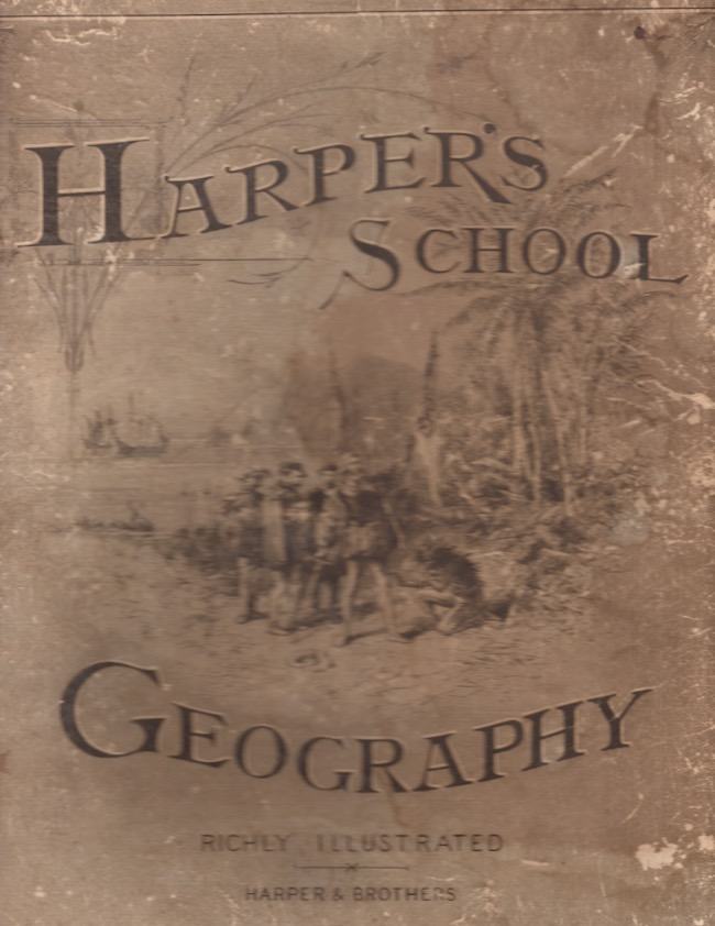 Harper's School Geography With Maps and Illustrations Prepared Expressly For This Work by Eminent American Artists. Harper, Brothers.