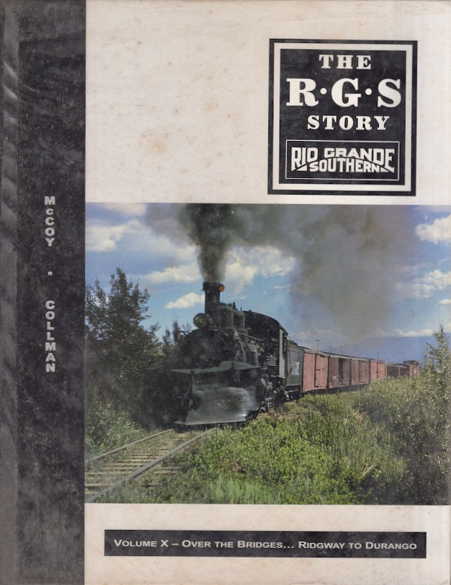 The R.G.S Story Rio Grande Southern Volume X Over the Bridges...Ridgway to Durango. Russ Collman, Dell A. McCoy.