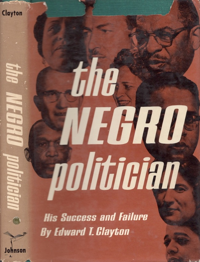 The Negro Politician His Success and Failure. Edward T. Clayton, Martin Luther Jr King.