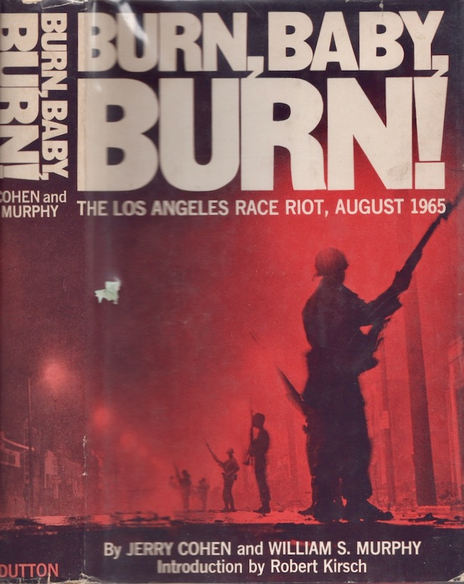 Burn, Baby, Burn! The Los Angeles Race Riot August, 1965. Jerry Cohen, William S. Murphy.