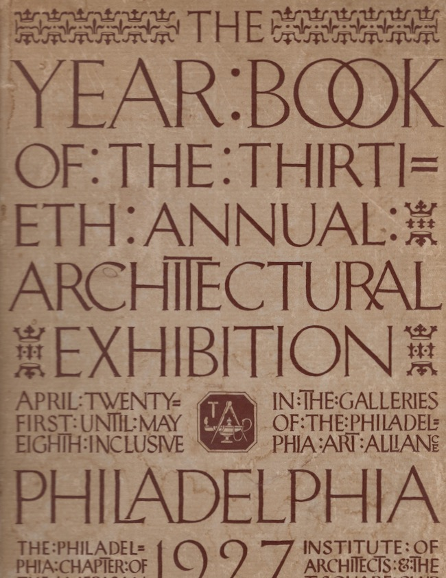 The Year Book of the Thirtieth Architectural Exhibition Philadelphia 1927. Exhibition Board, Philadelphia A. I. A.