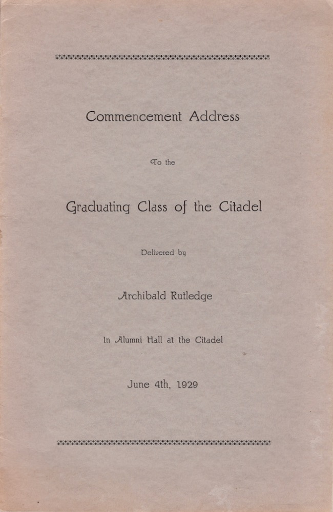 Commencement Address To the Graduating Class of the Citadel Delivered by Archibald Rutledge In Alumni Hall at the Citadel June 4th, 1929. Archibald Rutledge.
