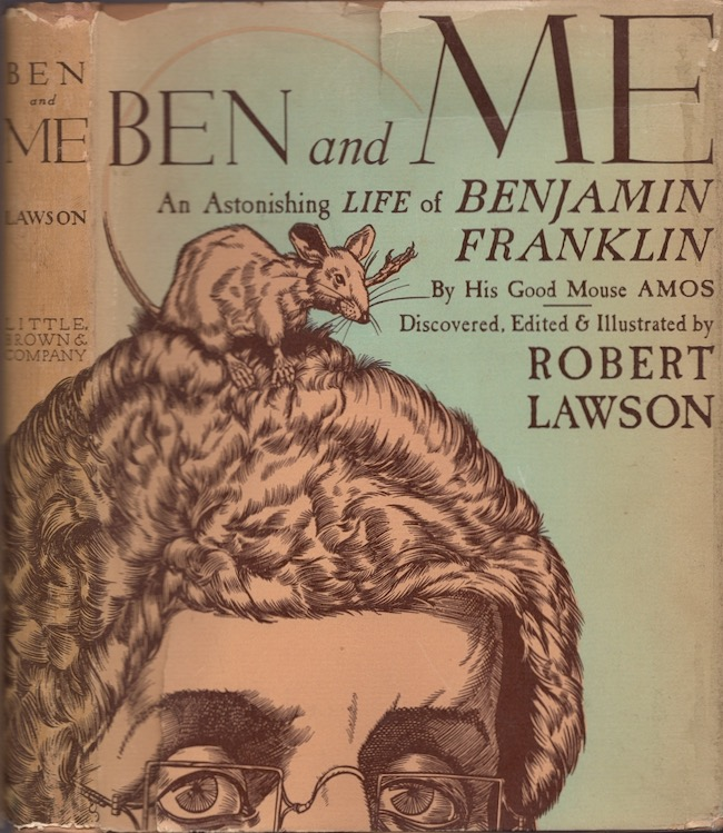 Ben and Me A New Astonishing Life of Benjamin Franklin As Written by his Good Mouse Amos. Robert Lawson.