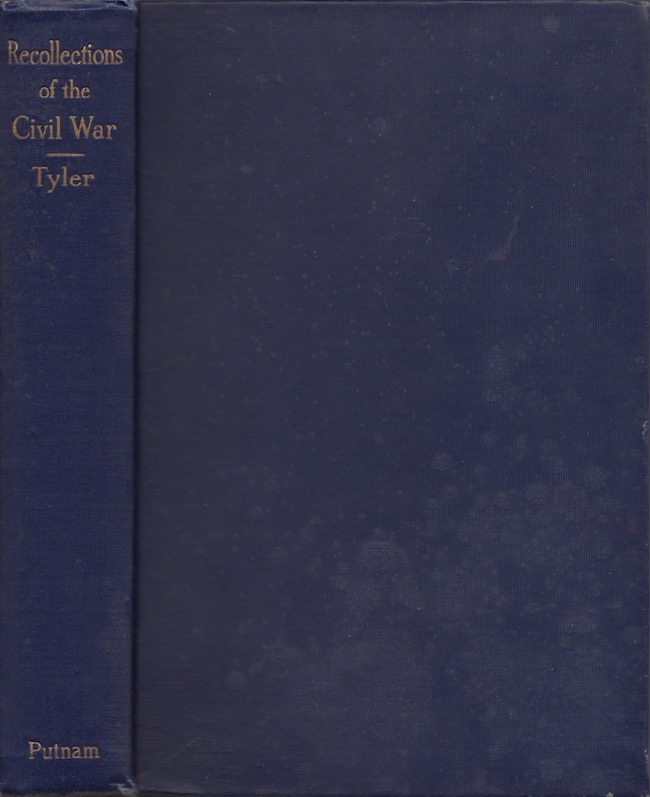 Recollections of the Civil War With Many Original Diary Entries and Letters Written from the Seat of War, and with Annotated References. Late Lieut.-Colonel, 37th Reg't Mass. Vols Brevet-Colonel, Mason Whiting Tyler, William S. Tyler.