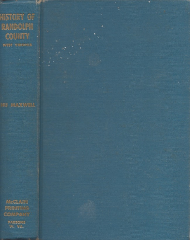 The History of Randolph County, West Virginia. From Its Earliest Settlement to the Present. Hu Maxwell.
