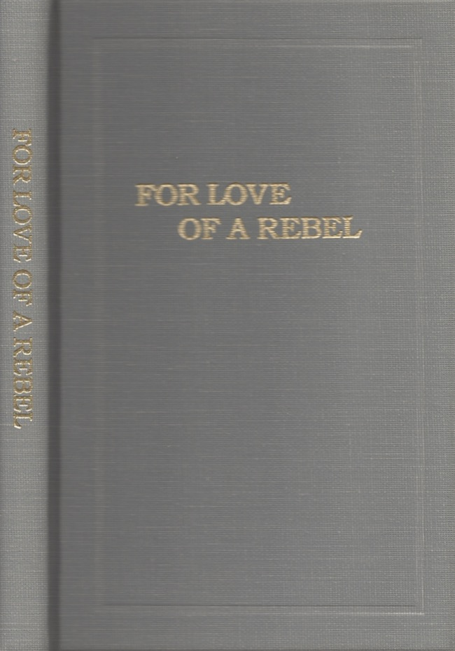 For Love of a Rebel. Arthur Manigault Chapter of the United Daughters of the Confederacy.