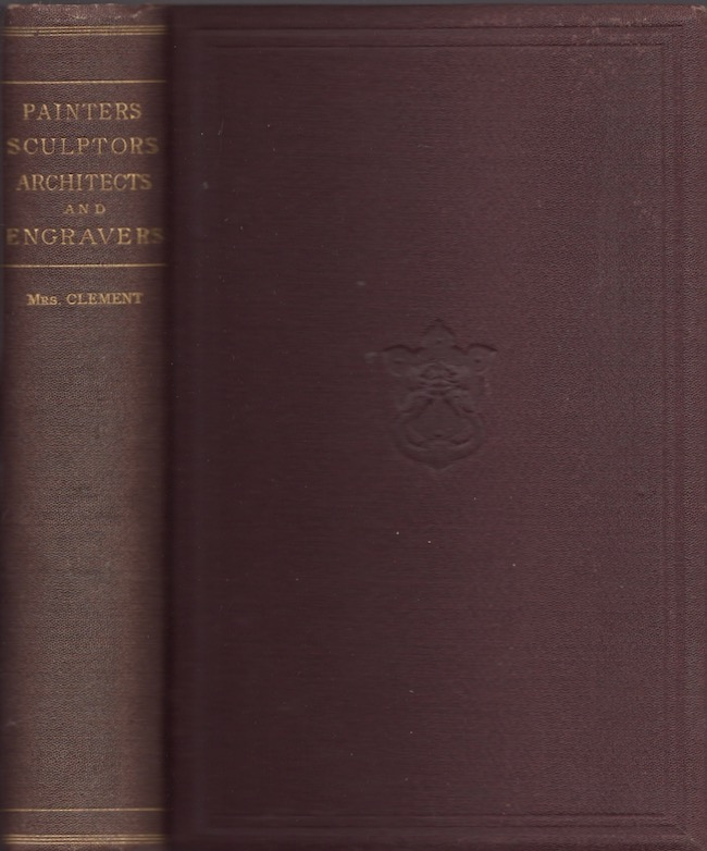 Painters, Sculptors, Architects, Engravers, and Their Works. A Handbook. Clara Erskine Clement.