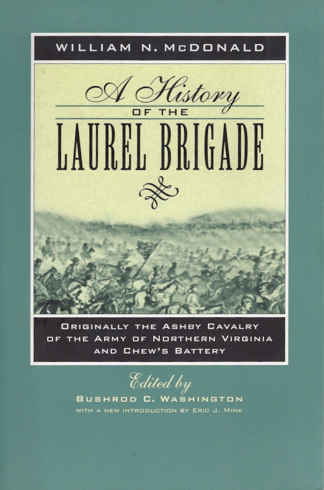 A History of the Laurel Brigade Originally The Ashby Cavalry of the Army of Northern Virginia and Chew's Battery. William N. McDonald, Bushrod Washington.