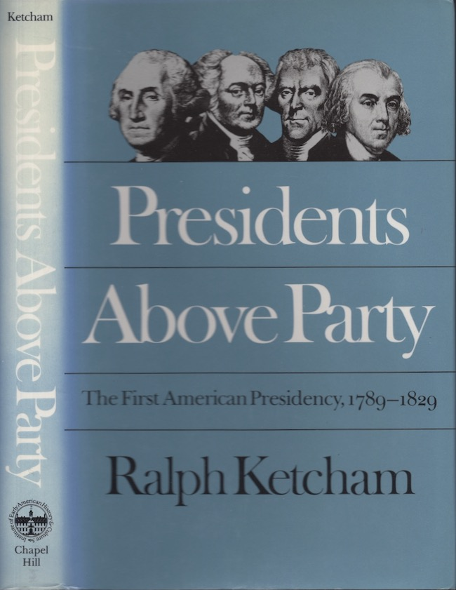 Presidents Above Party: The First American Presidency, 1789-1829. Ralph Ketcham.