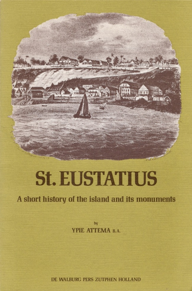 St. Eustatius A short history of the island and its monuments. Y. Attema.