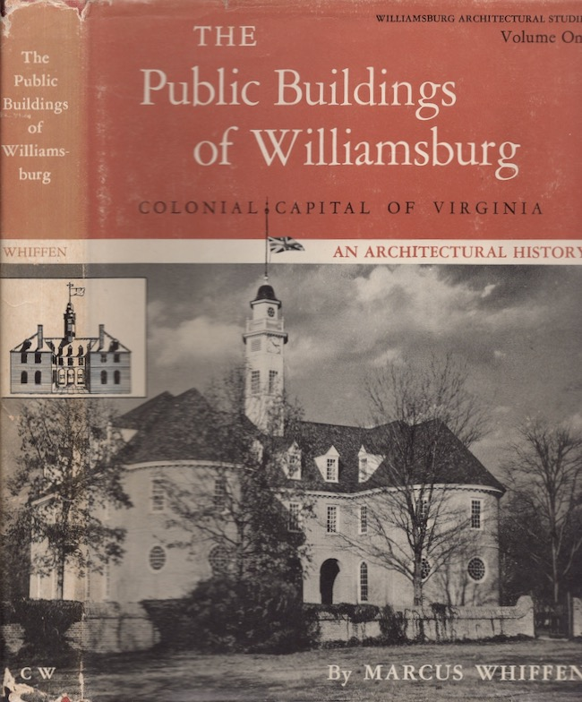The Public Buildings of Williamsburg Colonial Capital of Virginia An Architectural History. Marcus Whiffen, Colonial Williamsburg Architectural Historian.