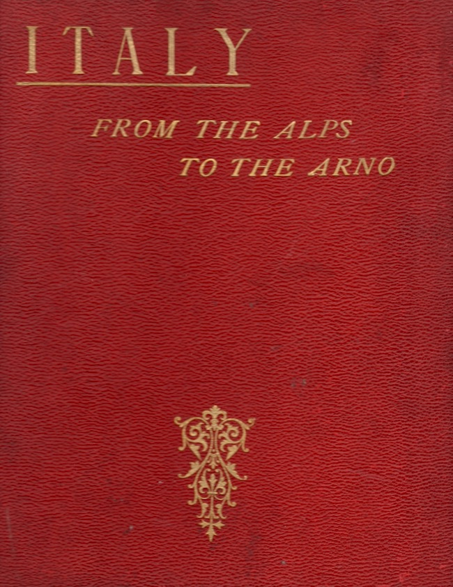 Italy From the Alps to the Arno. Frances Eleanor Trollope, Thomas Adolphus Trollope.